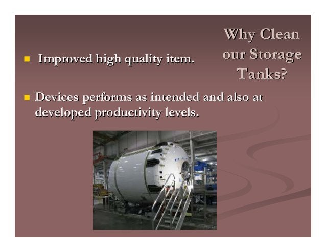 Why CleanWhy Clean our Storageour Storage Tanks?Tanks? Improved high quality item.Improved high quality item. Devices perf...