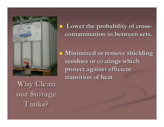 Why CleanWhy Clean our Storageour Storage Tanks?Tanks? Lower the probability of crossLower the probability of cross-- cont...
