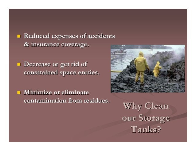 Why CleanWhy Clean our Storageour Storage Tanks?Tanks? Reduced expenses of accidentsReduced expenses of accidents & insura...