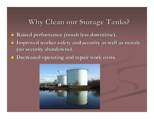 Why Clean our Storage Tanks?Why Clean our Storage Tanks? Raised performance (much less downtime).Raised performance (much ...