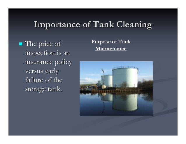 Importance of Tank CleaningImportance of Tank Cleaning The price ofThe price of inspection is aninspection is an insurance...