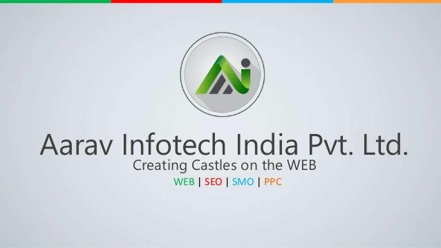WEB | SEO | SMO | PPC Aarav Infotech India Pvt. Ltd. Creating Castles on the WEB