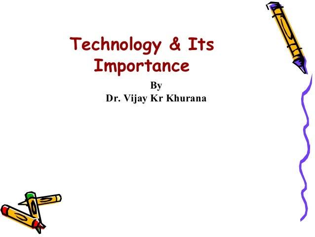 Technology & Its  Importance              By    Dr. Vijay Kr Khurana