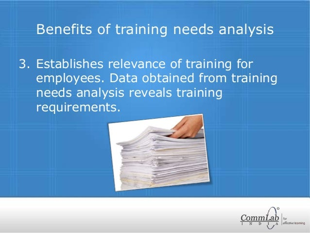 the need and benefits of training Training managers and human resource personnel spend countless hours identifying the importance of keeping training records thu, 10/01/2009 - 12:00am comments training needs assessment, february 1996 bersin, j, the relationship between competencies and financial performance.