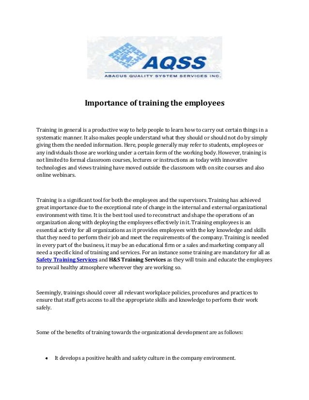 importance of training of employees Training is the process of teaching the new and/or present employees the basic skills they need to effectively perform their jobs alternatively speaking, training is the act of increasing the knowledge and skill of an employee for doing his/her job.