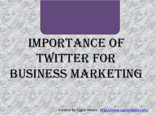 Importance of Twitter For Business Marketing Created By Cygnis Media : http://www.cygnismedia.com/