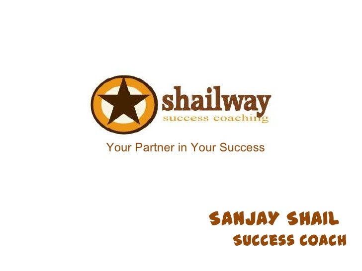 Your Partner in Your Success                  SANJAY SHAIL                      Success Coach