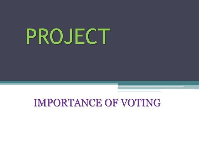 PROJECT IMPORTANCE OF VOTING