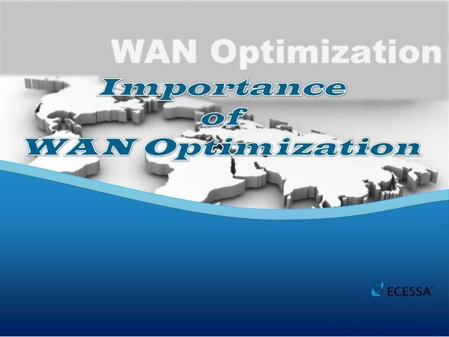 WAN Optimization is the ability to optimize and enhance your WANbandwidth resulting in an immediate ROI and increased cont...