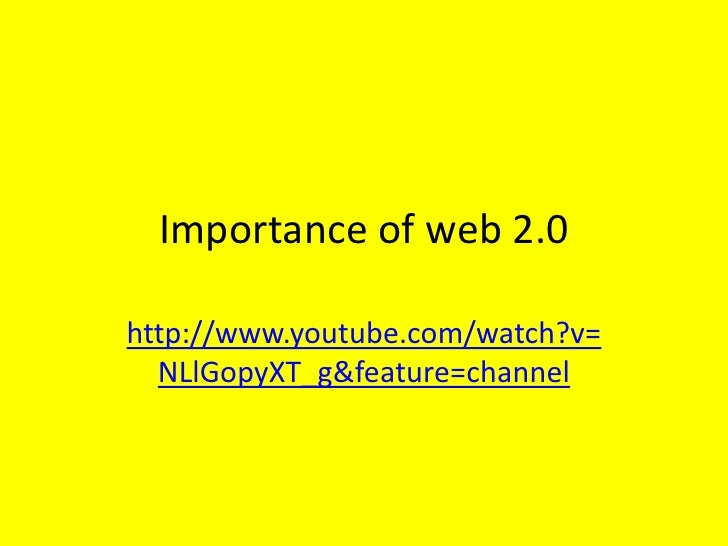 Importance of web 2.0<br />http://www.youtube.com/watch?v=NLlGopyXT_g&feature=channel<br />