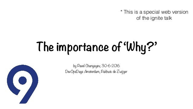 The importance of 'Why?' by Pavel Chunyayev, 30-6-2016 DevOpsDays Amsterdam, Pakhuis de Zwijger * This is a special web ve...