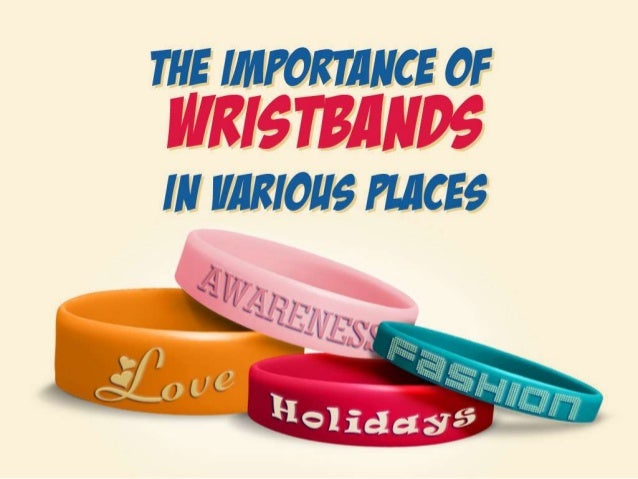 • Over the years, usage of wristbands has  increased dramatically.• Wristbands are not only worn for fun and  fashion, the...