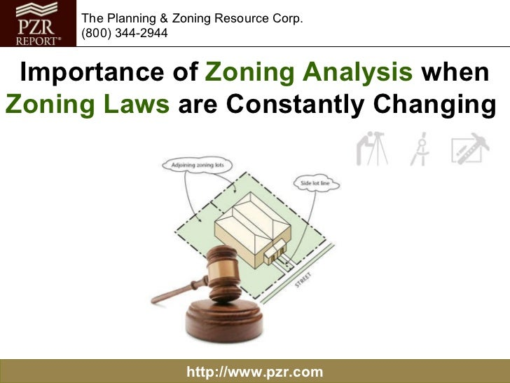 http://www.pzr.com The Planning & Zoning Resource Corp. (800) 344-2944 Importance of  Zoning Analysis  when  Zoning Laws  ...
