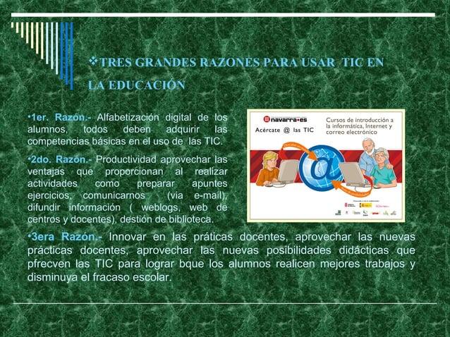 TRES GRANDES RAZONES PARA USAR TIC EN             LA EDUCACIÓN•1er. Razón.- Alfabetización digital de losalumnos,   todos...