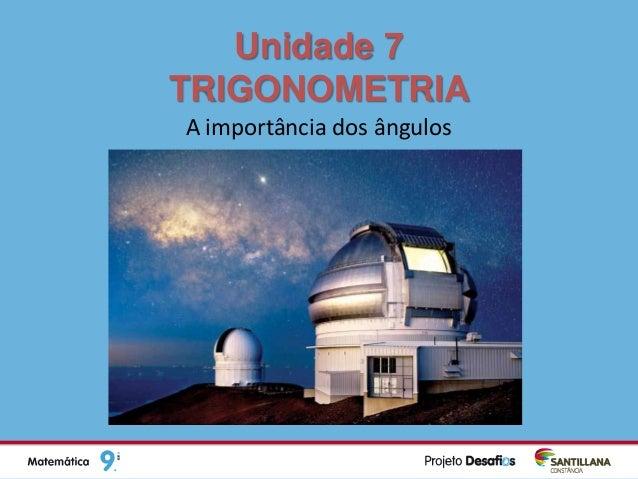 Unidade 7TRIGONOMETRIAA importância dos ângulos