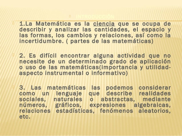  INTRODUCCIÓN  1.La Matemática es la ciencia que se ocupa de describir y analizar las cantidades, el espacio y las forma...
