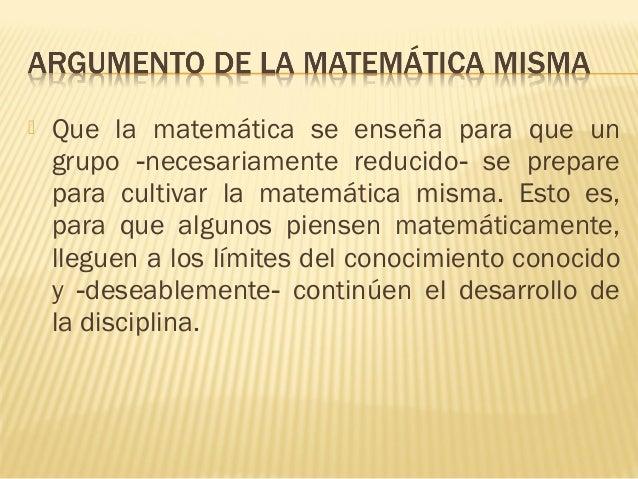  Que la matemática se enseña para que un grupo necesariamente reducido se prepare‑ ‑ para cultivar la matemática misma. E...
