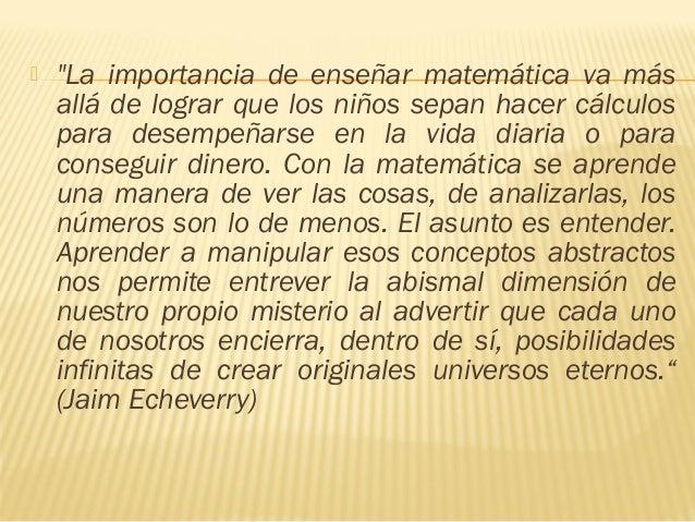 """ """"La importancia de enseñar matemática va más allá de lograr que los niños sepan hacer cálculos para desempeñarse en la v..."""