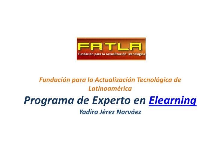 Fundación para la Actualización Tecnológica de                   Latinoamérica Programa de Experto en Elearning           ...