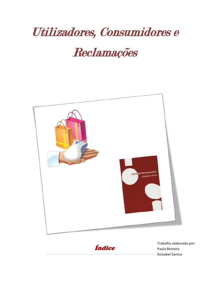 Utilizadores, Consumidores e Reclamações<br />Trabalho elaborado por:Paula MoreiraAnisabel Santos<br />Índice<br />Introdu...