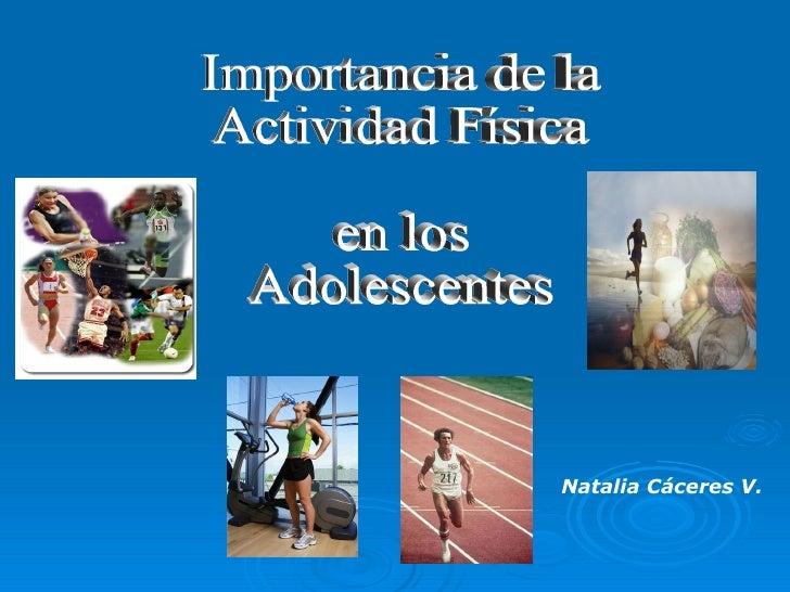 Importancia de la Actividad Física en los Adolescentes Natalia Cáceres V.