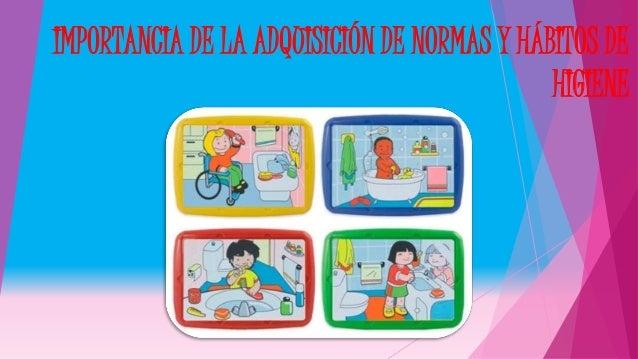 IMPORTANCIA DE LA ADQUISICIÓN DE NORMAS Y HÁBITOS DE HIGIENE