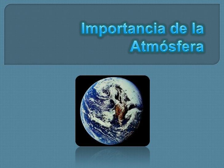 Importancia de la Atmósfera <br />