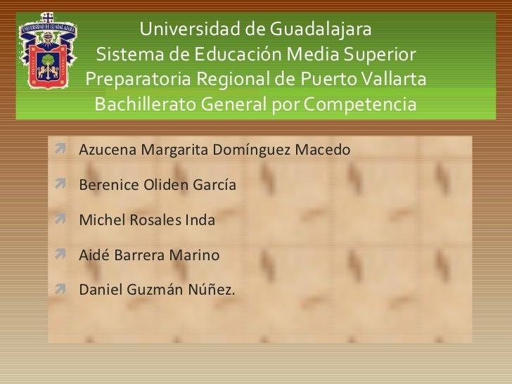 Universidad de Guadalajara Sistema de Educación Media Superior Preparatoria Regional de Puerto Vallarta Bachillerato Gener...