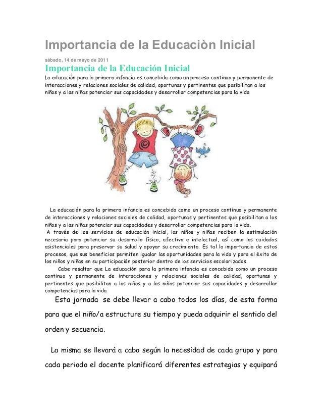 Importancia de la Educaciòn Inicial sábado, 14 de mayo de 2011 Importancia de la Educación Inicial La educación para la pr...