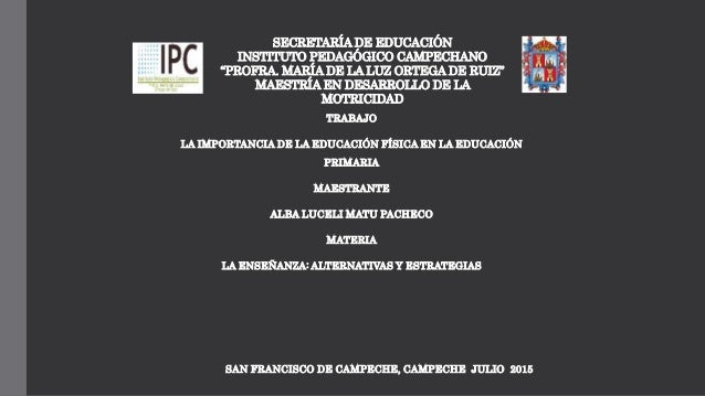 """SECRETARÍA DE EDUCACIÓN INSTITUTO PEDAGÓGICO CAMPECHANO """"PROFRA. MARÍA DE LA LUZ ORTEGA DE RUIZ"""" MAESTRÍA EN DESARROLLO DE..."""