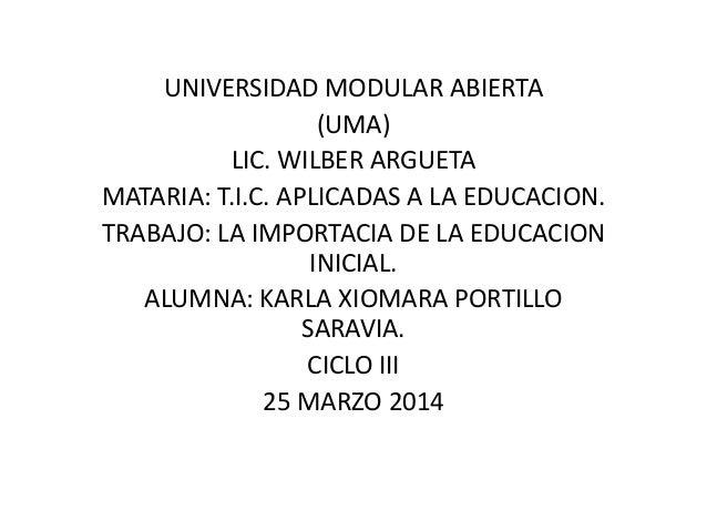 UNIVERSIDAD MODULAR ABIERTA (UMA) LIC. WILBER ARGUETA MATARIA: T.I.C. APLICADAS A LA EDUCACION. TRABAJO: LA IMPORTACIA DE ...