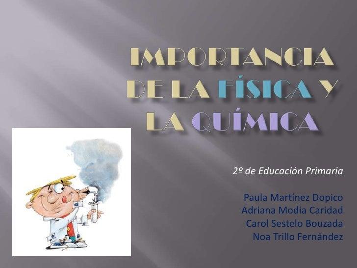 2º de Educación Primaria Paula Martínez Dopico Adriana Modia Caridad  Carol Sestelo Bouzada   Noa Trillo Fernández