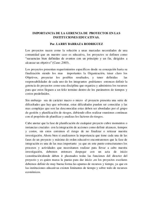 IMPORTANCIA DE LA GERENCIA DE PROYECTOS EN LAS INSTITUCIONES EDUCATIVAS. Por. LARRY BARRAZA RODRIGUEZ Los proyectos nacen ...