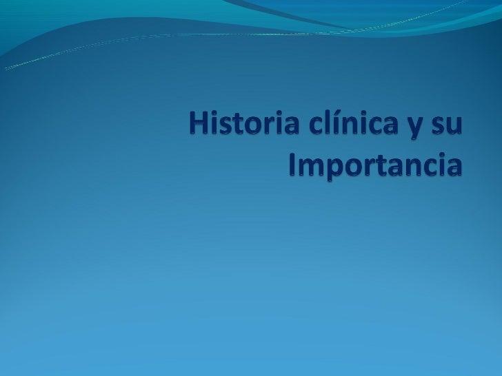 Importancia de la historiaclínicaLa historia clínica es el único documento válido desde el punto de vista clínico y legal...