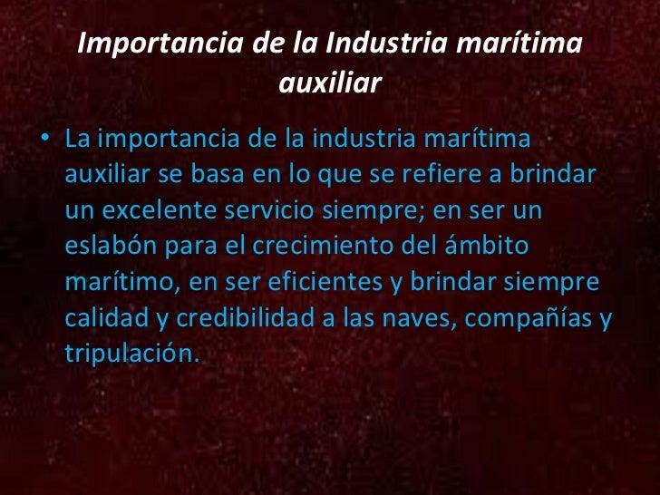 Importancia de la Industria marítima auxiliar <ul><li>La importancia de la industria marítima auxiliar se basa en lo que s...