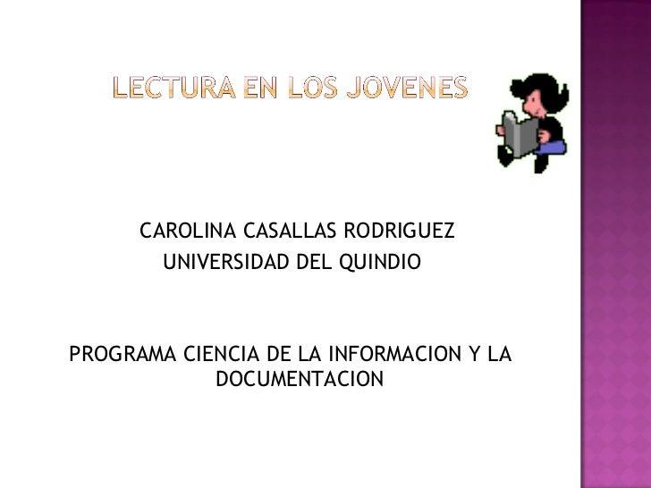 <ul><li>CAROLINA CASALLAS RODRIGUEZ </li></ul><ul><li>UNIVERSIDAD DEL QUINDIO </li></ul><ul><li>PROGRAMA CIENCIA DE LA INF...