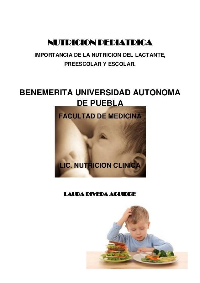 NUTRICION PEDIATRICA  IMPORTANCIA DE LA NUTRICION DEL LACTANTE,           PREESCOLAR Y ESCOLAR.BENEMERITA UNIVERSIDAD AUTO...