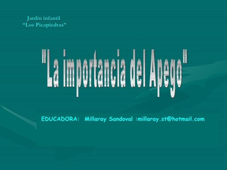 """Jardín infantil  """"Los Picapiedras"""" EDUCADORA:  Millaray Sandoval :millaray.st@hotmail.com """"La importancia del Apego&q..."""