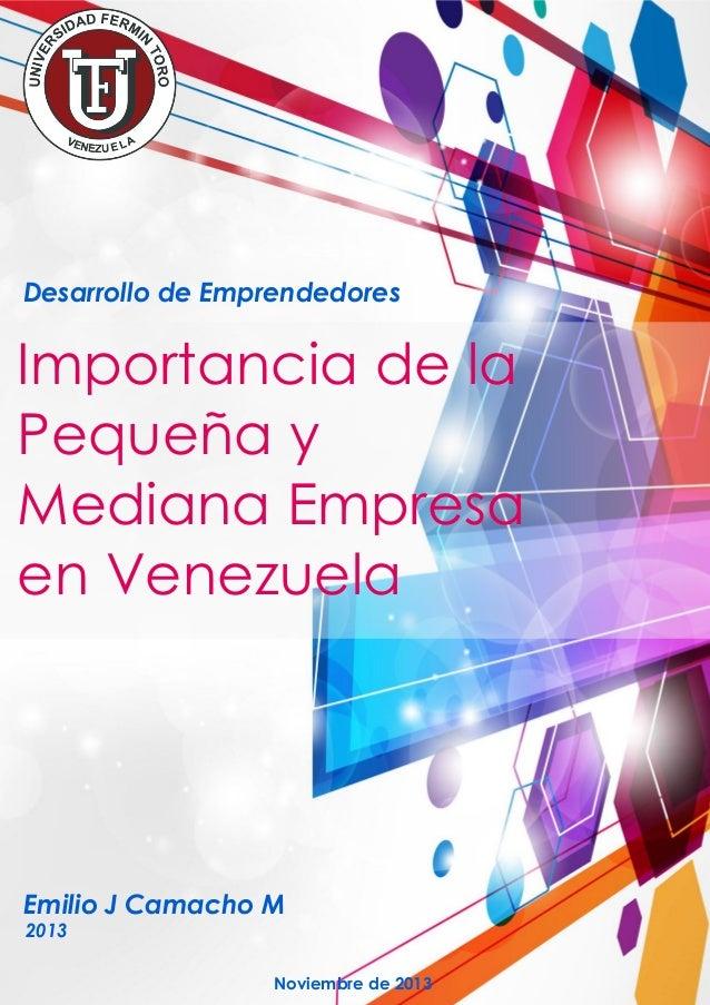 Desarrollo de Emprendedores  Importancia de la Pequeña y Mediana Empresa en Venezuela  Emilio J Camacho M 2013  Noviembre ...