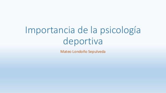 Importancia de la psicología deportiva Mateo Londoño Sepulveda