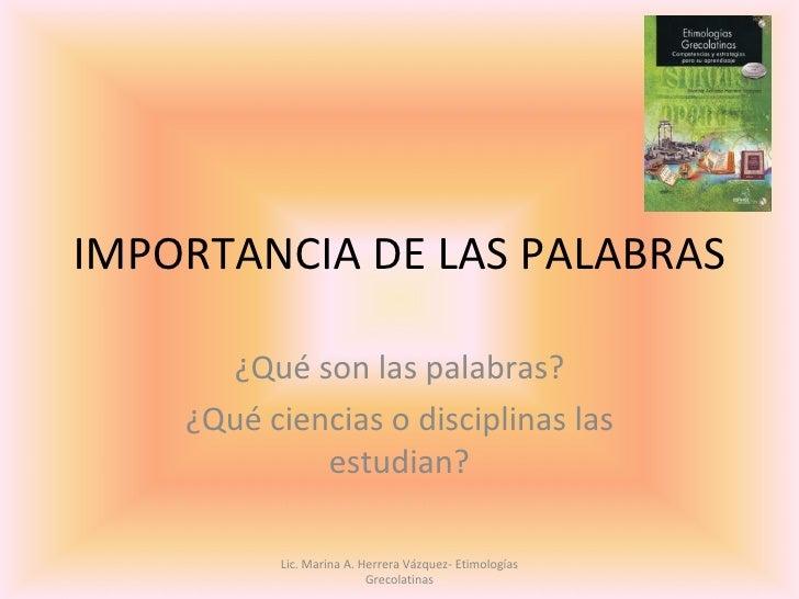 IMPORTANCIA DE LAS PALABRAS      ¿Qué son las palabras?    ¿Qué ciencias o disciplinas las             estudian?          ...