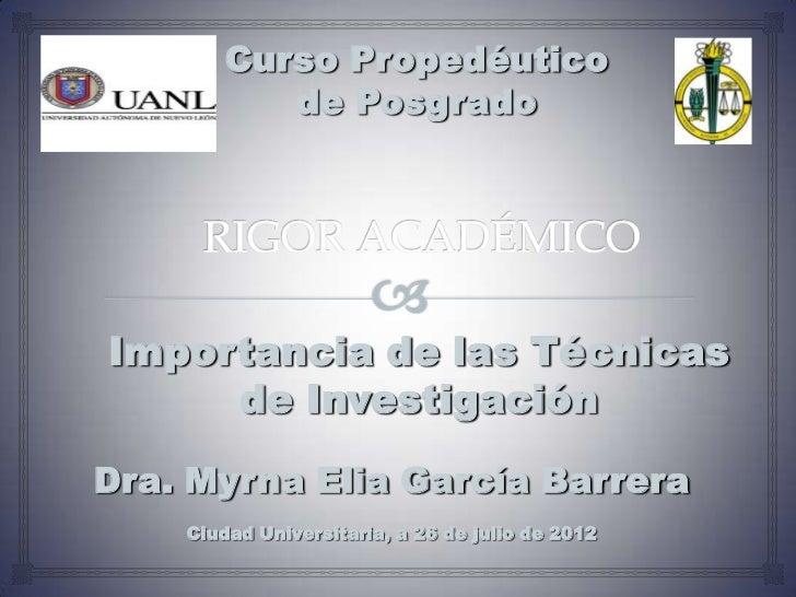 Curso Propedéutico          de PosgradoImportancia de las Técnicas     de InvestigaciónDra. Myrna Elia García Barrera    C...