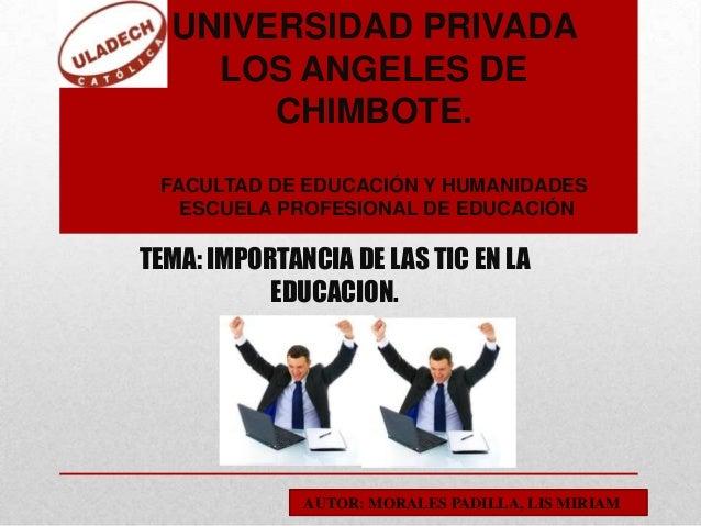 UNIVERSIDAD PRIVADA LOS ANGELES DE CHIMBOTE. FACULTAD DE EDUCACIÓN Y HUMANIDADES ESCUELA PROFESIONAL DE EDUCACIÓN TEMA: IM...