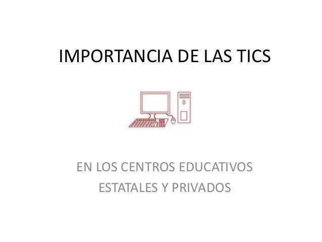 IMPORTANCIA DE LAS TICS EN LOS CENTROS EDUCATIVOS ESTATALES Y PRIVADOS