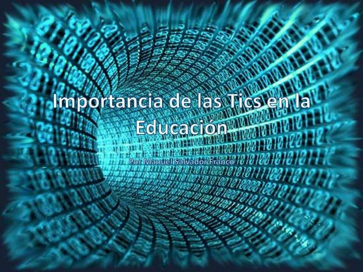 Importancia de las Tics en la Educación<br />Por Manuel Salvador Franco<br />