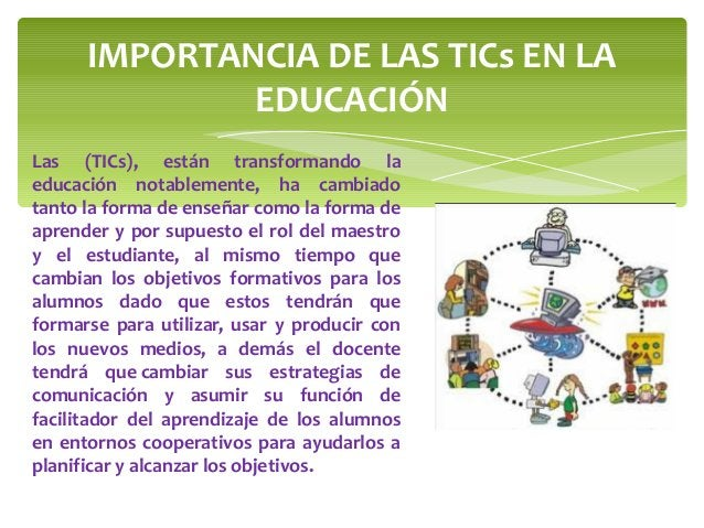 Las (TICs), están transformando la educación notablemente, ha cambiado tanto la forma de enseñar como la forma de aprender...