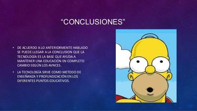 """""""CONCLUSIONES""""• DE ACUERDO A LO ANTERIORMENTE HABLADOSE PUEDE LLEGAR A LA CONCLUSION QUE LATECNOLOGÍA ES LA BASE QUE AYUDA..."""