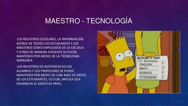 MAESTRO - TECNOLOGÍALOS REGISTROS ESCOLARES, LA INFORMACIÓNACERCA DE TODOS LOS ESTUDIANTES Y LOSMAESTROS COMO EMPLEADOS DE...
