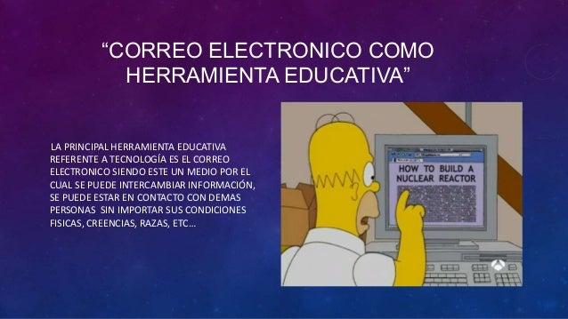 """""""CORREO ELECTRONICO COMOHERRAMIENTA EDUCATIVA""""LA PRINCIPAL HERRAMIENTA EDUCATIVAREFERENTE A TECNOLOGÍA ES EL CORREOELECTRO..."""