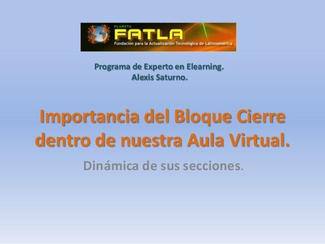 Programa de Experto en Elearning.                Alexis Saturno.Importancia del Bloque Cierredentro de nuestra Aula Virtua...